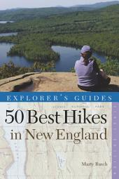 Explorer's Guide 50 Best Hikes in New England: Day Hikes from the Forested Lowlands to the White Mountains, Green Mountains, and more