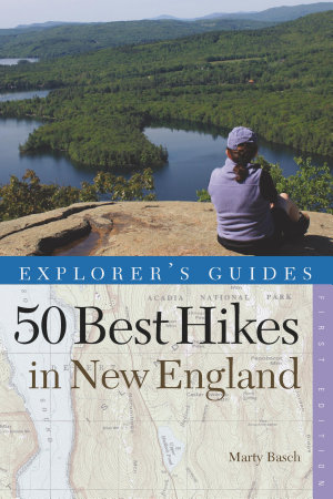 Explorer s Guide 50 Best Hikes in New England  Day Hikes from the Forested Lowlands to the White Mountains  Green Mountains  and more  Explorer s 50 Hikes  PDF