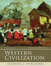 Western Civilization: Volume B: 1300-1815: Edition 9