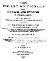 A New Pocket Dictionary of the French and English Languages: In Two Parts. Containing All the Words in General Use, and Authorized by the Best Writers