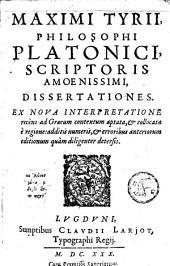 Maxima Tyrii philosophi Platonici, scriptores amoenissimi, dissertationes: ex nova interpretatione recens ad Graecum contextum aptata & collecta e reguione addits numeris...
