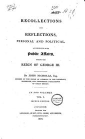 Recollections and Reflections, Personal and Political: As Connected with Public Affairs, During the Reign of George III.
