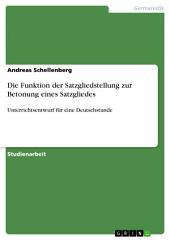 Die Funktion der Satzgliedstellung zur Betonung eines Satzgliedes: Unterrichtsentwurf für eine Deutschstunde