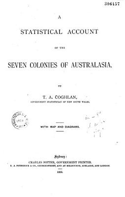 A Statistical Account of the Seven Colonies of Australasia  by T  A  Coghlan     PDF