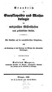 Grundriss der Encyklopädie und Methodologie der medizinischen Wissenschaften nach geschichtlicher Ansicht: mit Rücksicht auf die naturhistorischen Disziplinen, und als Einleitung in das Studium der Medizin für akademische Vorlesungen
