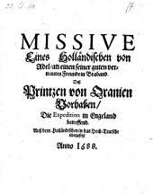 Missive Eines Holländischen von Adel an einen seiner ... Freunde in Braband, Deß Printzen von Oranien Vorhaben, Die Expedition in Engeland betreffend. Auß dem Holländischen in das Hoch-Teutsche übergesetzt