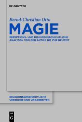 Magie: Rezeptions- und diskursgeschichtliche Analysen von der Antike bis zur Neuzeit