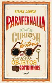 Parafernalia: La curiosa historia de nuestros objetos cotidianos