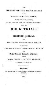 The Report of the Proceedings of the Court of King's Bench: In the Guildhall, London, on the 12th, 13th, 14th, and 15th Days of October : Being the Mock Trials of Richard Carlile, for Alledged Blasphemous Libels, in Publishing Thomas Paine's Theological Works and Elihu Palmer's Principles of Nature : Before Lord Chief Justice Abbott, and Special Juries
