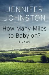 How Many Miles to Babylon?: A Novel