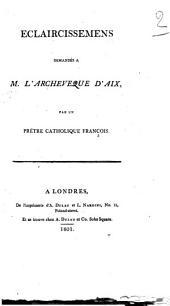 Eclaircissemens demandés à m. l'archevêque d'Aix, par un prêtre catholique françois [J.M. de Châteaugiron, commenting on the Lettre en réponse au bref de Pie vii].