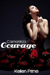 Carmanita's Courage : Erotica Sex: (Adults Only Erotica)