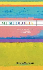 Musicologia: Musical Knowledge from Plato to John Cage