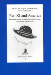 Pius XI and America: Proceedings of the Brown University Conference (Providence, October 2010)