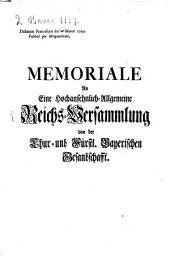 Memoriale an eine hochansehnlich-allgemeine Reichs-Versammlung von der Chur- und fürstl. bayerischen Gesandschafft: dictatum Francofurti die 17. Martii 1744