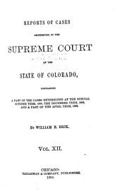 Reports of Cases at Law and in Chancery Determined in the Supreme Court of the State of Colorado: Volume 12