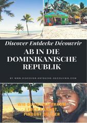 Discover Entdecke Découvrir Ab in die Dominikanische Republik: Auswandern nach Hispaniola! Wie Du Deinen Traum leben kannst, findest Du hier