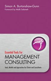 Essential Tools for Management Consulting: Tools, Models and Approaches for Clients and Consultants
