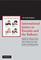 International Justice in Rwanda and the Balkans PDF