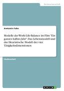 Modelle der Work Life Balance im Film  Ein ganzes halbes Jahr   Das Lebensmodell und das Heuristische Modell der vier T  tigkeitsdimensionen PDF
