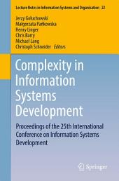Complexity in Information Systems Development: Proceedings of the 25th International Conference on Information Systems Development