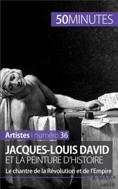 Jacques-Louis David et la peinture d'histoire: Le chantre de la Révolution et de l'Empire
