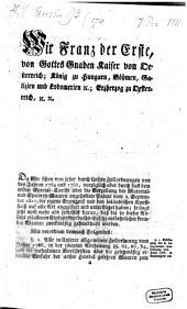 Wir Franz der Erste, von Gottes Gnaden Kaiser von Oesterreich ... Da Wir schon von jeher durch unsere Zollverordnungen von den Jahren 1784 und 1788, ... die eigenen Erzeugniß und den inländischen Kunstfleiß auf alle Art angeeifert und unterstützet haben; so liegt jetzt noch mehr als jemahls daran, daß die in dieser Absicht erlassenen Einfuhrsverboths-Gesetze entbehrlicher fremder Waaren zweckmäßig gehandhabt werden ...