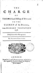 The Charge of Thomas Lord Bishop of Oxford to the Clergy of His Diocese, in His Primary Visitation 1738. ...