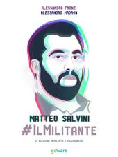 Matteo Salvini #ilMilitante. La nuova Lega guarda anche al Sud per cambiare il centrodestra e l'Europa. Contro Renzi, l'euro e l'immigrazione di massa. Ha successo. Ma il suo radicalismo suscita paura