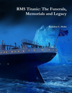 RMS Titanic: The Funerals, Memorials and Legacy