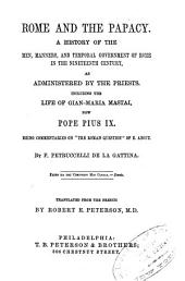 "Rome and the Papacy: A History of the Men, Manners, and Temporal Government of Rome in the Nineteenth Century, as Administered by the Priests. Including the Life of Gian-Maria Mastai, Now Pope Pius IX, Being Commentaries on ""The Roman Question"" of E. About"