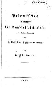 Polemisches in Betreff der Sündlosigkeit Jesu, mit besonderer Beziehung auf Christ. Friedr. Fritsche und Dr. Strauss