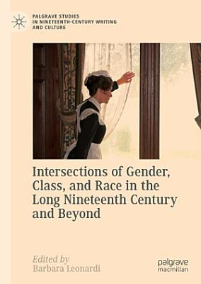 Intersections of Gender  Class  and Race in the Long Nineteenth Century and Beyond