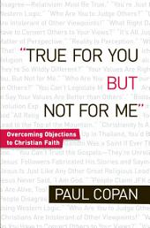 True for You, But Not for Me: Overcoming Objections to Christian Faith