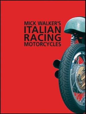 Mick Walker s Italian Racing Motorcycles