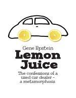 Lemon Juice: The Confessions of a Used Car Dealer - a Metamorphosis