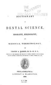 A Dictionary of Dental Science, Biography, Bibliography and Medical Terminology