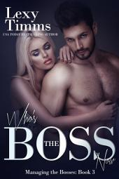 Who's the Boss Now: Hot Alpha Billionaire Romance