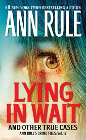 Lying in Wait: Ann Rule's Crime Files:, Volume 17