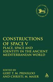 Constructions of Space V: Place, Space and Identity in the Ancient Mediterranean World