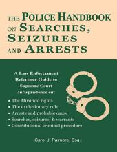 The Police Handbook On Searches, Seizures and Arrests: A Law Enforcement Reference Guide