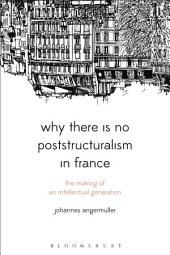 Why There Is No Poststructuralism in France: The Making of an Intellectual Generation