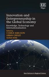 Innovation and Entrepreneurship in the Global Economy: Knowledge, Technology and Internationalization