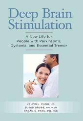 Deep Brain Stimulation: A New Life for People with Parkinson's, Dystonia, and Essential Tremor