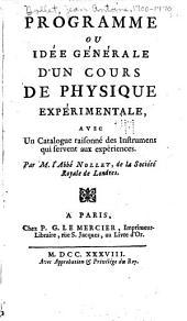 Programme, ou, Idée générale d'un cours de physique expérimentale: avec un catalogue raisonné des instrumens qui servent aux expériences