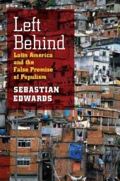 Left Behind: Latin America and the False Promise of Populism