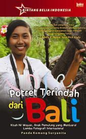 Potret Terindah dari Bali: Kisah Ni Wayan, Anak Pemulung yang Menjuarai Lomba Fotografi Internasional