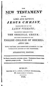 The New Testament ... Translated Out of the Latin Vulgate ... Newly Revised and Corrected According to the Clementin Edition of the Scriptures. Stereotype Edition