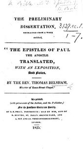 "The Preliminary Dissertation, Extracted from a Work Entitled, ""The Epistles of Paul the Apostle Translated ... by the Rev. T. Belsham."""