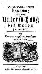 Abhandlung von freier Untersuchung des Canon: nebst Antwort auf die tübingische Vertheidigung der Apocalypsis ...